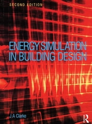 Energy Simulation in Building Design ebook by Joseph Clarke