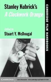 Stanley Kubrick's A Clockwork Orange ebook by McDougal, Stuart Y.