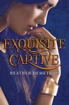 Exquisite Captive ebook by Heather Demetrios