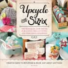 Upcycle with Sizzix - Techniques and Ideas for using Sizzix Die-Cutting and Embossing Machines - Creative Ways to Repurpose and Reuse Just about Anything ebook by Sizzix