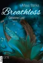 Breathless - Geheime Lust ebook by Maya Banks, Patricia Woitynek