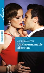 Une insurmontable obsession ebook by Anne McAllister