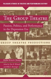 The Group Theatre - Passion, Politics, and Performance in the Depression Era ebook by H. Chinoy,Helen Krich Chinoy,D. Wilmeth,M. Barranger