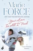 Your Love Is All I Need: Green Mountain Book 1 ebook by Marie Force