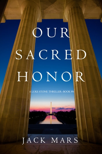 Our Sacred Honor (A Luke Stone Thriller—Book 6) ebook by Jack Mars