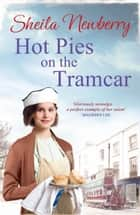 Hot Pies on the Tram Car - The perfect book to warm those winter nights! eBook by Sheila Newberry