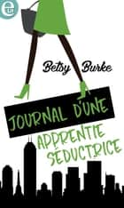 Journal d'une apprentie séductrice eBook by Betsy Burke