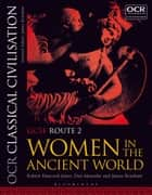 OCR Classical Civilisation GCSE Route 2 - Women in the Ancient World ebook by Robert Hancock-Jones, Dan Menashe, James Renshaw