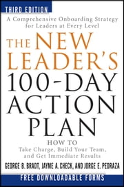 The New Leader's 100-Day Action Plan - How to Take Charge, Build Your Team, and Get Immediate Results ebook by George B. Bradt,Jayme A. Check,Jorge E. Pedraza