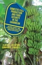 Domestic Food Production and Food Security in the Caribbean - Building Capacity and Strengthening Local Food Production Systems ebook by C. Beckford, D. Campbell