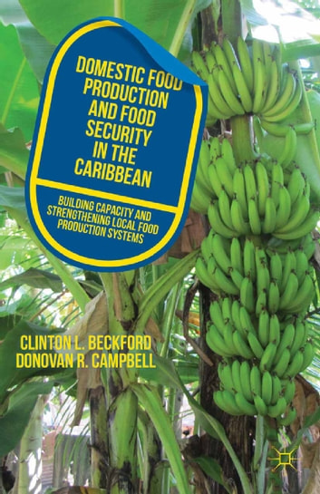 Domestic Food Production and Food Security in the Caribbean - Building Capacity and Strengthening Local Food Production Systems ebook by C. Beckford,D. Campbell