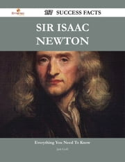 Sir Isaac Newton 157 Success Facts - Everything you need to know about Sir Isaac Newton ebook by Jack Goff