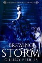 Brewing Storm - The Vampire & Werewolf Chronicles ebook by Chrissy Peebles