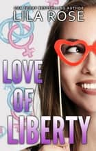 Love of Liberty - Trinity Love, #2 ebook by Lila Rose