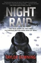Night Raid - The True Story of the First Victorious British Para Raid of WWII ebook by Taylor Downing