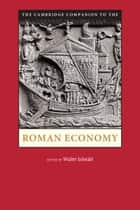 The Cambridge Companion to the Roman Economy ebook by Walter Scheidel