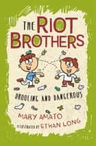 Drooling and Dangerous - The Riot Brothers Return! ebook by Mary Amato, Ethan Long