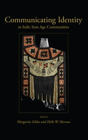 Communicating Identity in Italic Iron Age Communities ebook by Margarita Gleba, Helle W. Horsnaes