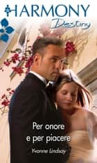 Per onore e per piacere ebook by Yvonne Lindsay