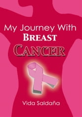 My Journey With Breast Cancer ebook by Vida Saldaña