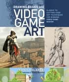 Drawing Basics and Video Game Art ebook by Chris Solarski