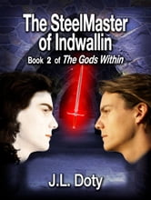 The SteelMaster of Indwallin, Book 2 of The Gods ebook by J.L. Doty