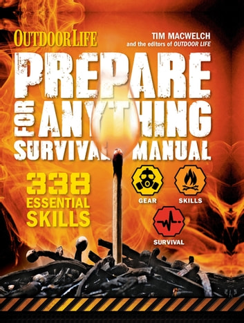 Outdoor Life: Prepare for Anything Survival Manual - 338 Essential Survival Skills ebook by Tim MacWelch