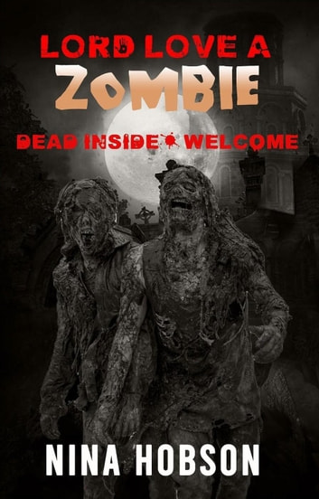 Lord Love a Zombie: Dead Inside: Welcome - Lord Love A Zombies Series, #1 ebook by Nina Hobson