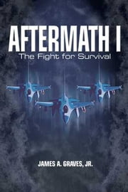 Aftermath I: The Fight for Survival ebook by James A. Graves Jr.