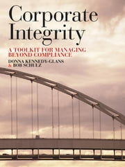 Corporate Integrity - A Toolkit for Managing Beyond Compliance ebook by Donna Kennedy-Glans,Robert Schulz