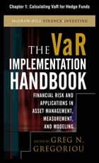 The VAR Implementation Handbook, Chapter 1 - Calculating VaR for Hedge Funds ebook by Greg N. Gregoriou