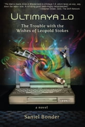 Ultimaya 1.0: The Trouble with the Wishes of Leopold Stokes ebook by Saniel Bonder