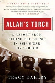 Allah's Torch - A Report from Behind the Scenes in Asia's War on Terror ebook by Tracy Dahlby
