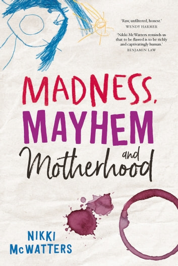 Madness, Mayhem and Motherhood ebook by Nikki McWatters