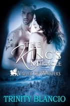 The Kings Miracle - Valley of Whispers, #1 ebook by Trinity Blacio