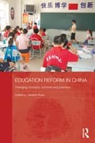 Education Reform in China - Changing concepts, contexts and practices ebook by Janette Ryan