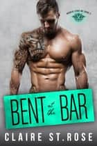 Bent at the Bar - The Broken Lions MC, #3 ebook by Claire St. Rose