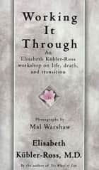 Working It Through ebook by Elisabeth Kübler-Ross