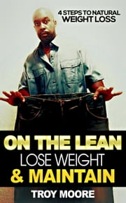 On The Lean: Lose Weight And Maintain ebook by Troy Moore