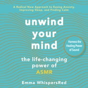 Unwind Your Mind - The Life-Changing Power of ASMR ljudbok by Emma WhispersRed