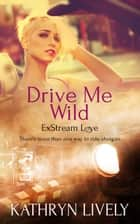 Drive Me Wild ebook by Kathryn Lively