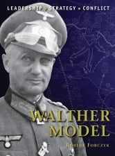 Walther Model - The background, strategies, tactics and battlefield experiences of the greatest commanders of history ebook by Robert Forczyk