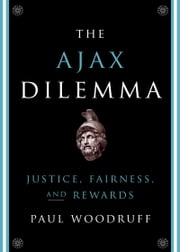 The Ajax Dilemma - Justice, Fairness, and Rewards ebook by Paul Woodruff