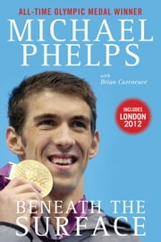 Beneath the Surface - My Story ebook by Michael Phelps,Brian Cazeneuve,Bob Costas