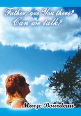 Father, are You there? Can we talk? ebook by Marje Bourdeau