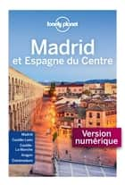 Madrid et Espagne du Centre - 3ed ebook by Planet Lonely