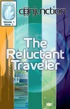Conjunction: The Reluctant Traveler ebook by E-Book