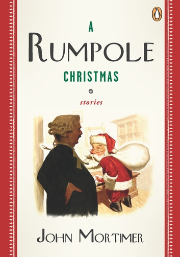 A Rumpole Christmas: Stories - Stories ebook by John Mortimer