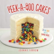 Peek-a-boo Cakes - 28 Fun Cakes With A Surprise Inside! ebook by Joanna Farrow