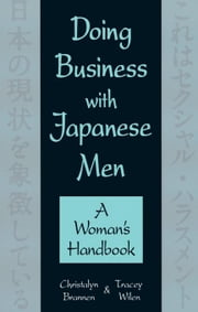 Doing Business with Japanese Men: A Woman's Handbook ebook by Brannen, Christalyn